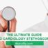 THE ULTIMATE GUIDE TO CARDIOLOGY STETHOSCOPE
